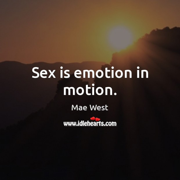 Sex is emotion in motion. Emotion Quotes Image