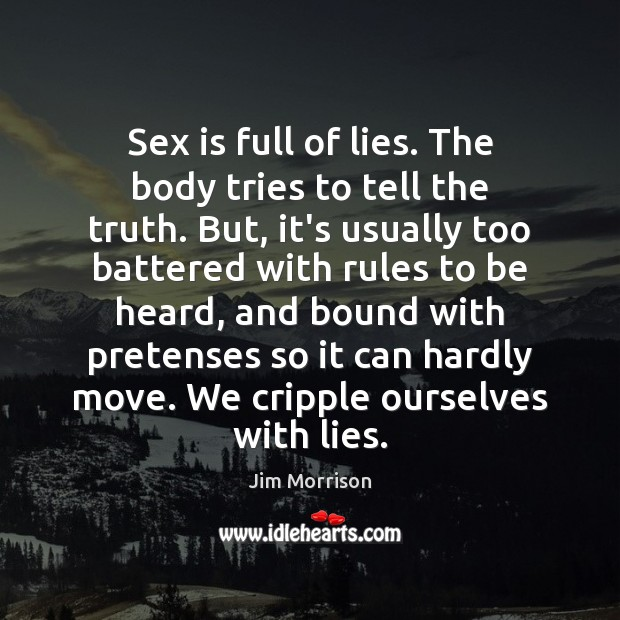 Image, Sex is full of lies. The body tries to tell the truth.