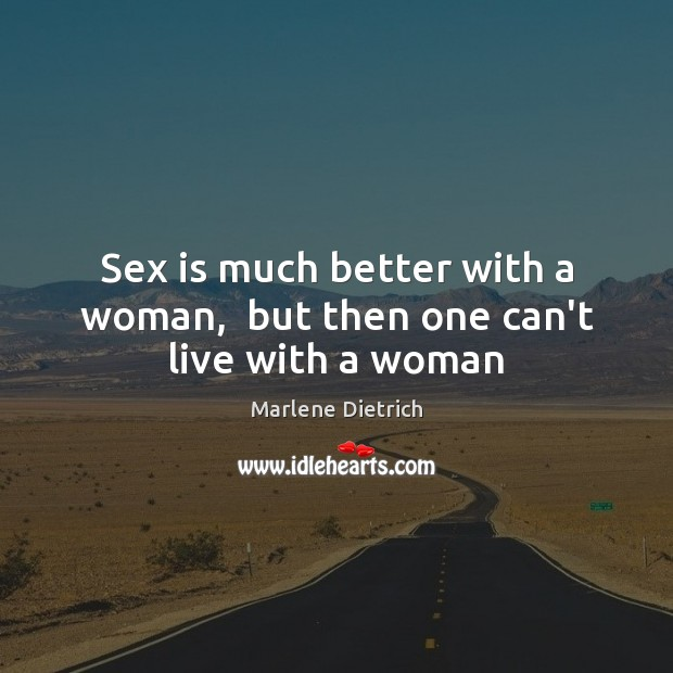 Image, Sex is much better with a woman,  but then one can't live with a woman