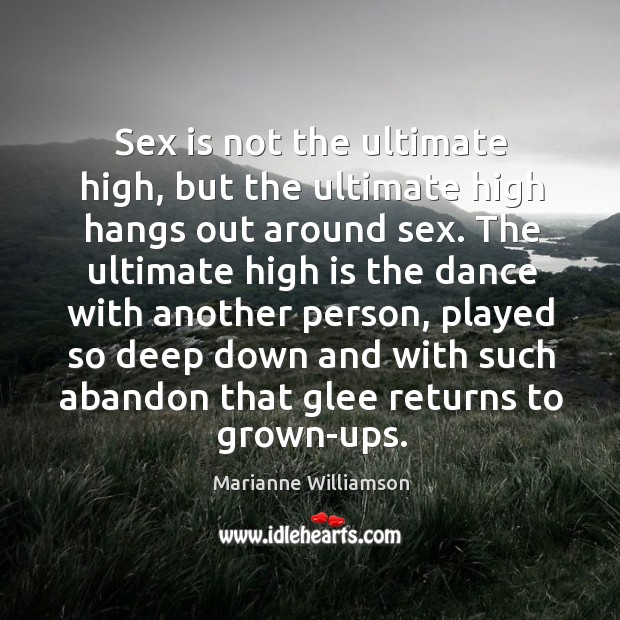 Sex is not the ultimate high, but the ultimate high hangs out Image