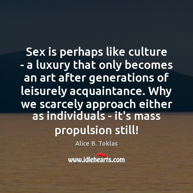 Image, Sex is perhaps like culture – a luxury that only becomes an