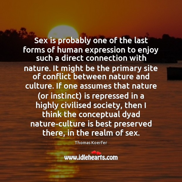 Sex is probably one of the last forms of human expression to Thomas Koerfer Picture Quote