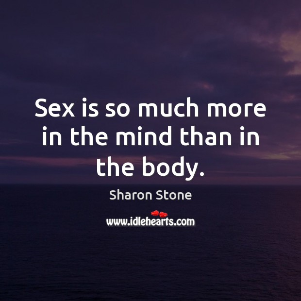 Sex is so much more in the mind than in the body. Image