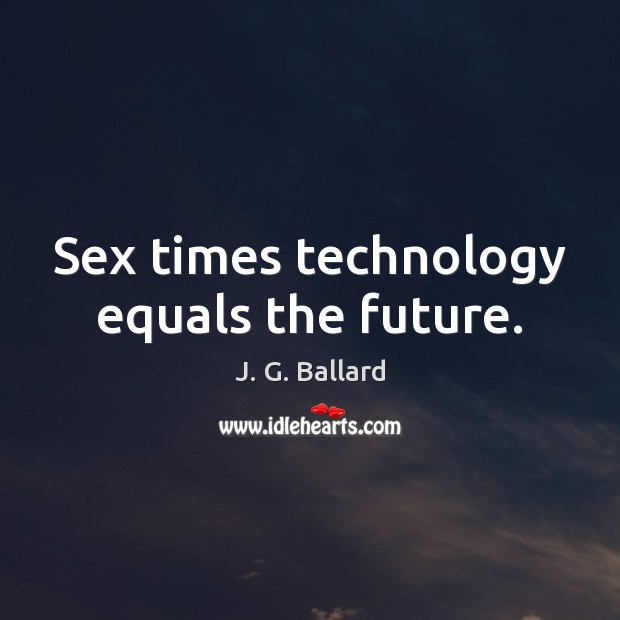 Sex times technology equals the future. Image
