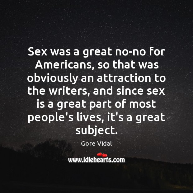 Sex was a great no-no for Americans, so that was obviously an Gore Vidal Picture Quote