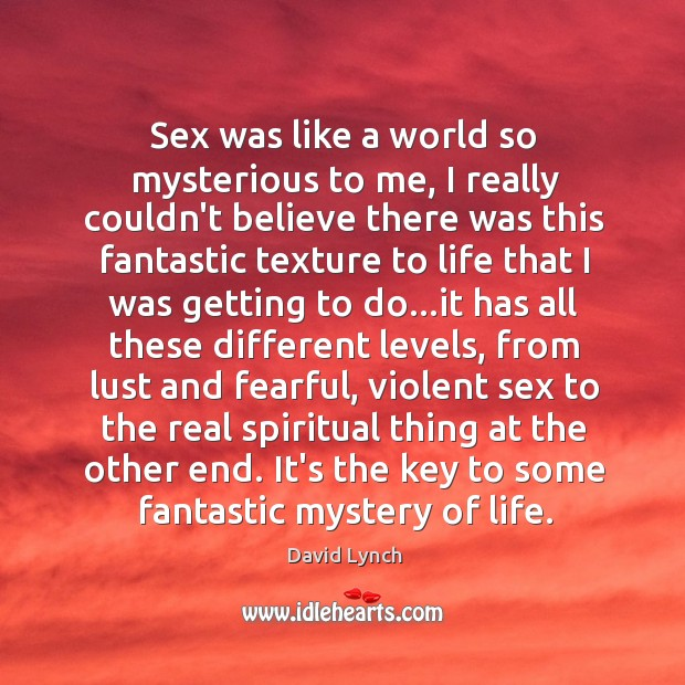 Sex was like a world so mysterious to me, I really couldn't Image