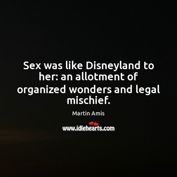 Image, Sex was like Disneyland to her: an allotment of organized wonders and legal mischief.
