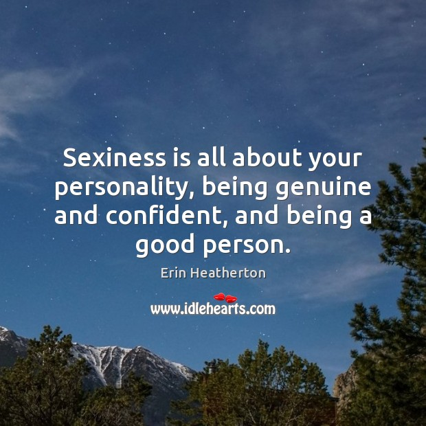 Image, Sexiness is all about your personality, being genuine and confident, and being