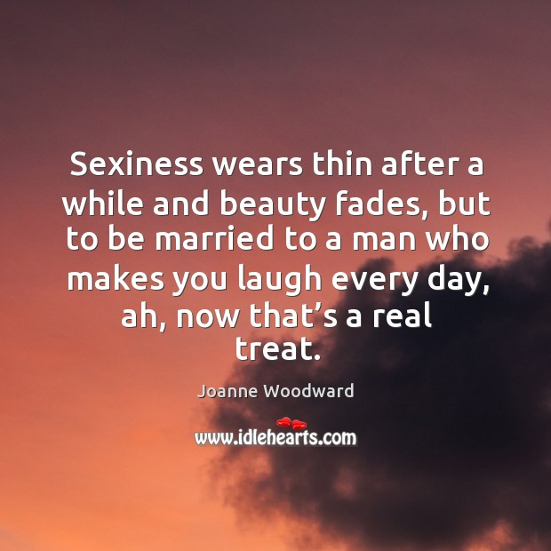 Sexiness wears thin after a while and beauty fades Image