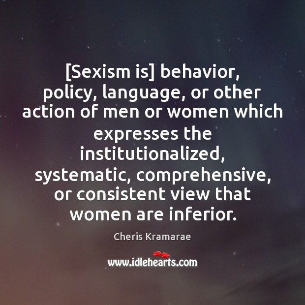 [Sexism is] behavior, policy, language, or other action of men or women Image