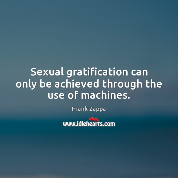Sexual gratification can only be achieved through the use of machines. Image