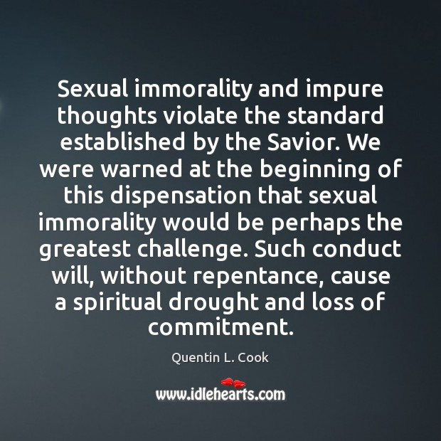 Sexual immorality and impure thoughts violate the standard established by the Savior. Quentin L. Cook Picture Quote