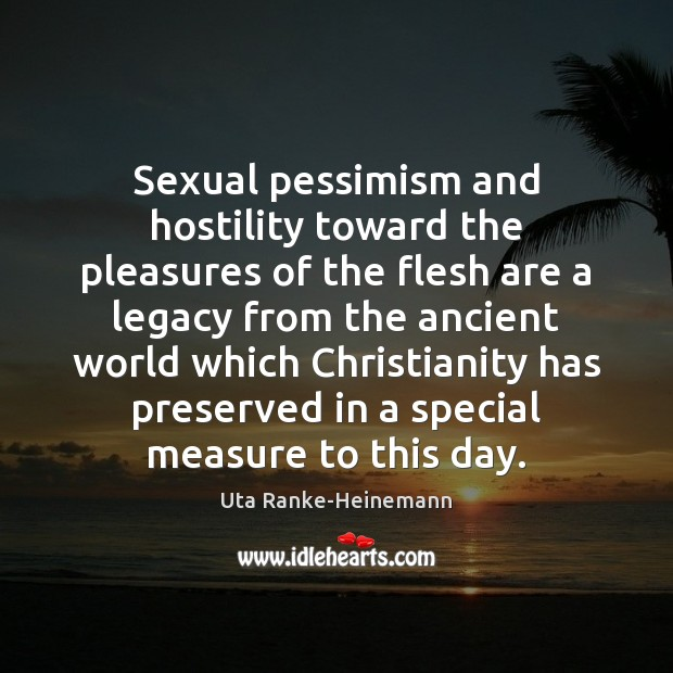 Sexual pessimism and hostility toward the pleasures of the flesh are a Image
