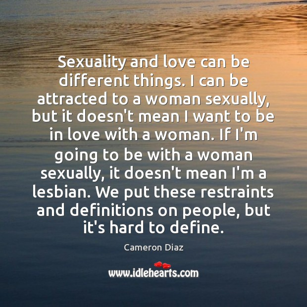 Sexuality and love can be different things. I can be attracted to Cameron Diaz Picture Quote