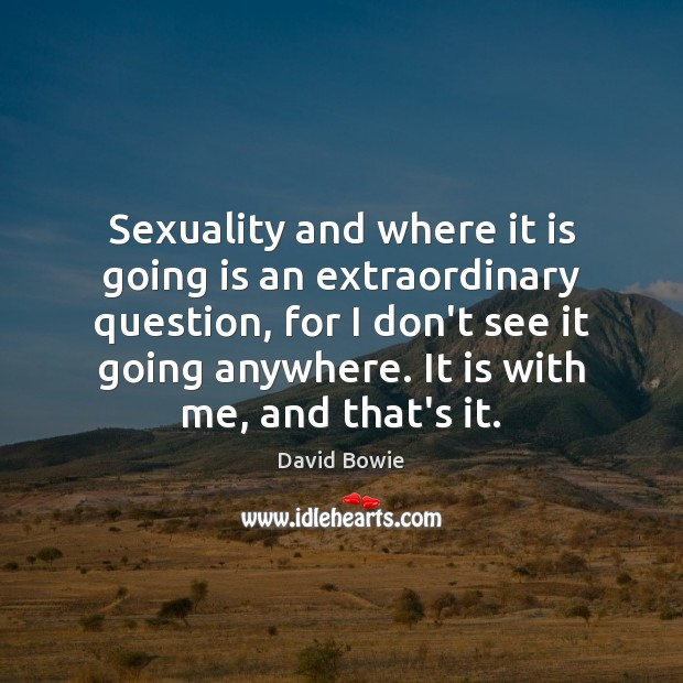 Image, Sexuality and where it is going is an extraordinary question, for I