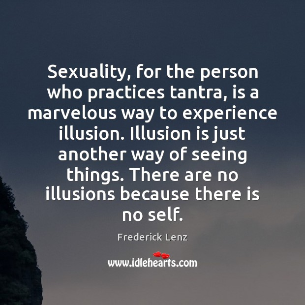 Image, Sexuality, for the person who practices tantra, is a marvelous way to