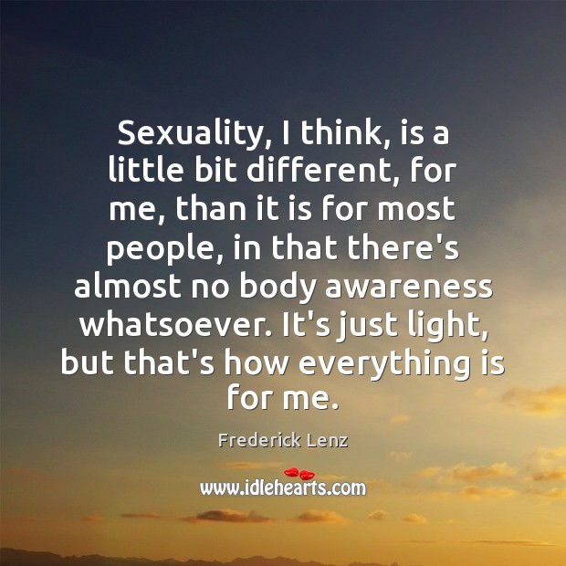 Image, Sexuality, I think, is a little bit different, for me, than it