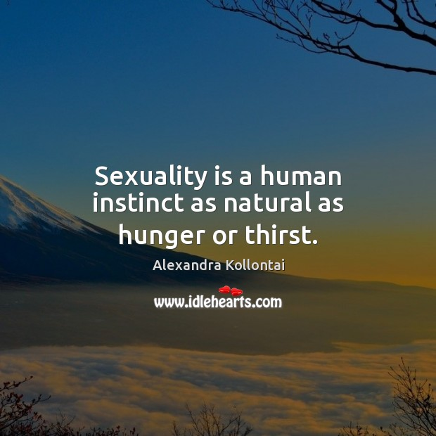Image, Sexuality is a human instinct as natural as hunger or thirst.