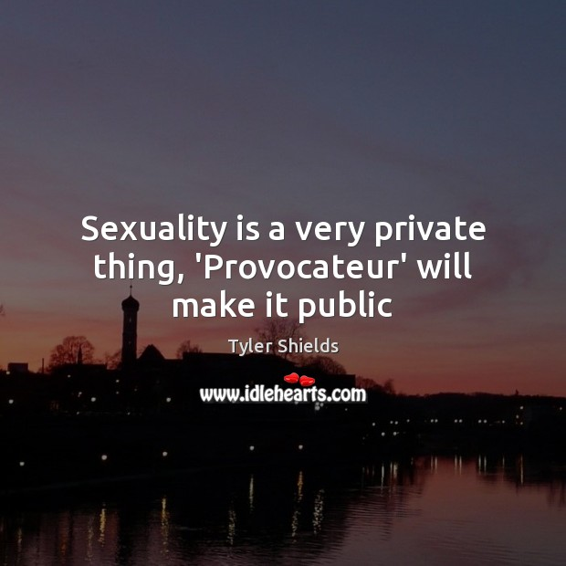 Sexuality is a very private thing, 'Provocateur' will make it public Image