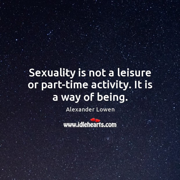 Image, Sexuality is not a leisure or part-time activity. It is a way of being.