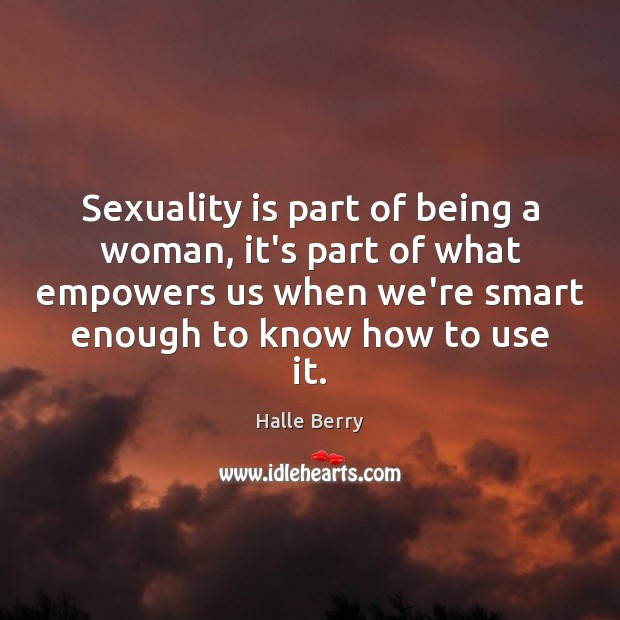 Sexuality is part of being a woman, it's part of what empowers Image