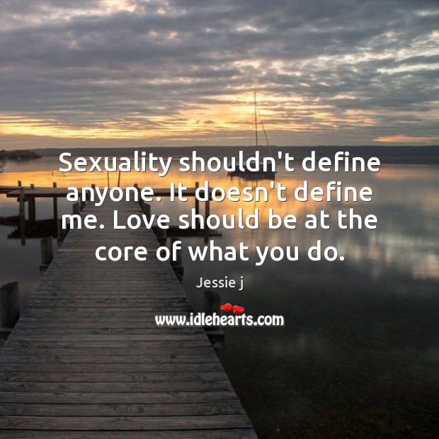 Image, Sexuality shouldn't define anyone. It doesn't define me. Love should be at