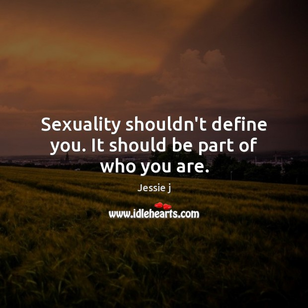 Sexuality shouldn't define you. It should be part of who you are. Image