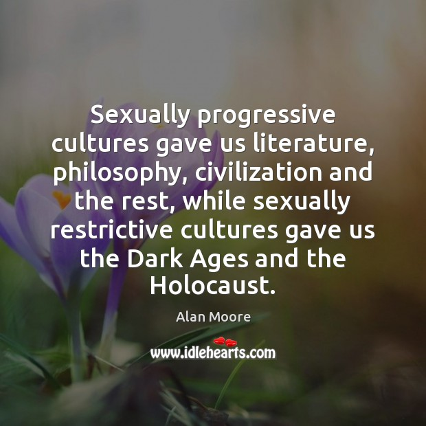 Sexually progressive cultures gave us literature, philosophy, civilization and the rest, while Image
