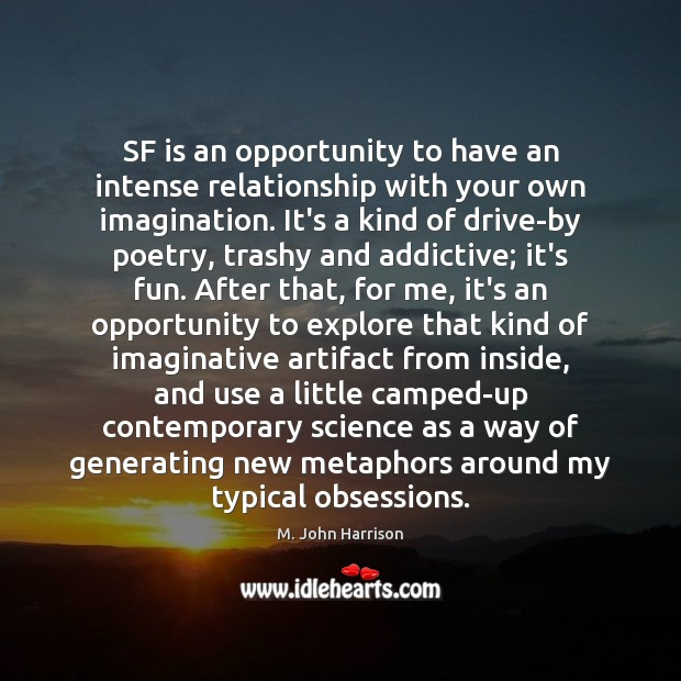 Image, SF is an opportunity to have an intense relationship with your own