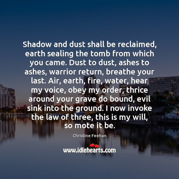 Image, Shadow and dust shall be reclaimed, earth sealing the tomb from which