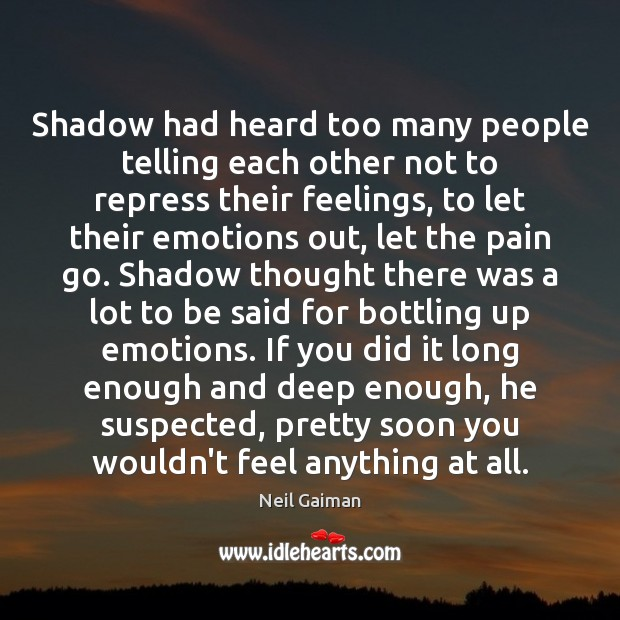 Shadow had heard too many people telling each other not to repress Neil Gaiman Picture Quote