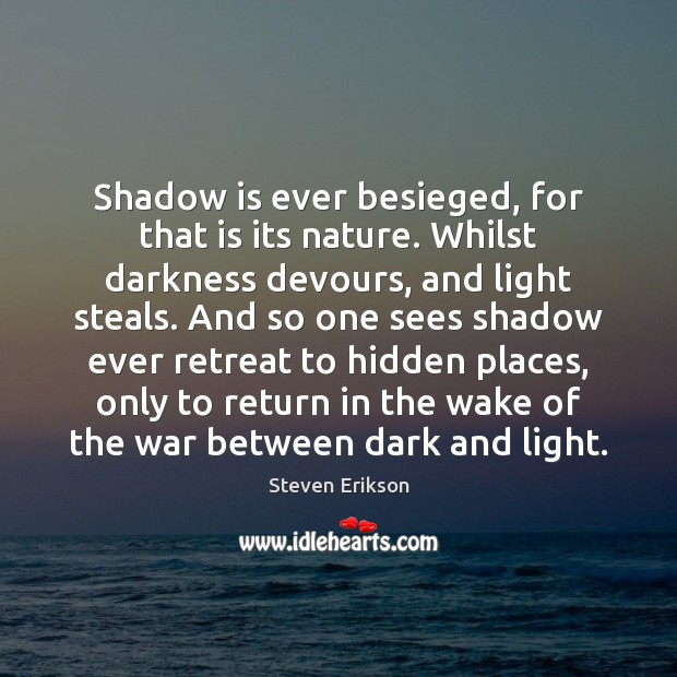 Shadow is ever besieged, for that is its nature. Whilst darkness devours, Image