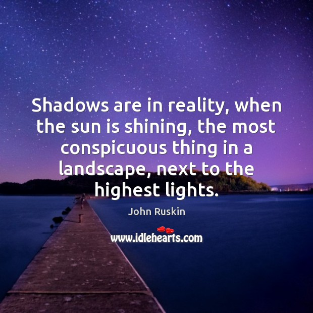 Shadows are in reality, when the sun is shining, the most conspicuous Image
