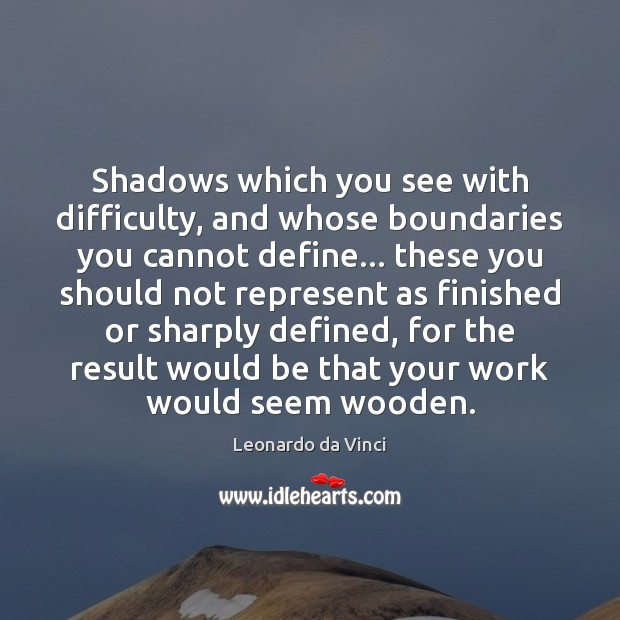 Shadows which you see with difficulty, and whose boundaries you cannot define… Image