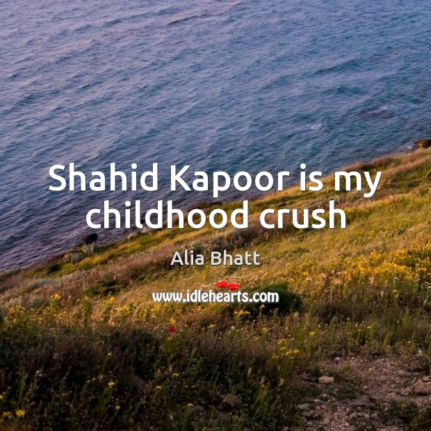 Image, Shahid Kapoor is my childhood crush