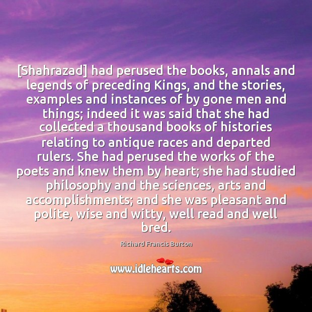 [Shahrazad] had perused the books, annals and legends of preceding Kings, and Image