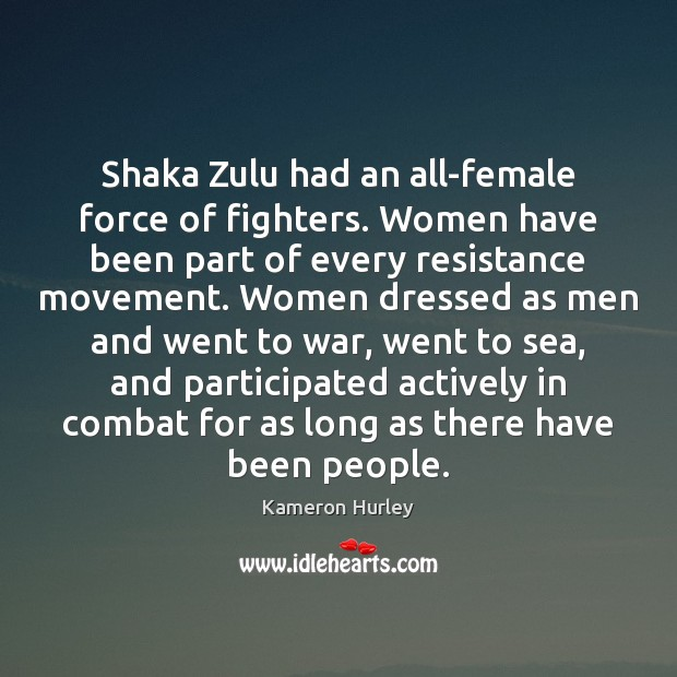 Shaka Zulu had an all-female force of fighters. Women have been part Image