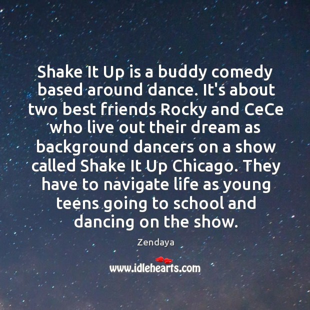 Shake It Up is a buddy comedy based around dance. It's about Zendaya Picture Quote