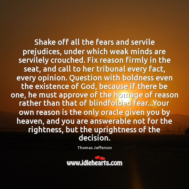 Shake off all the fears and servile prejudices, under which weak minds Boldness Quotes Image