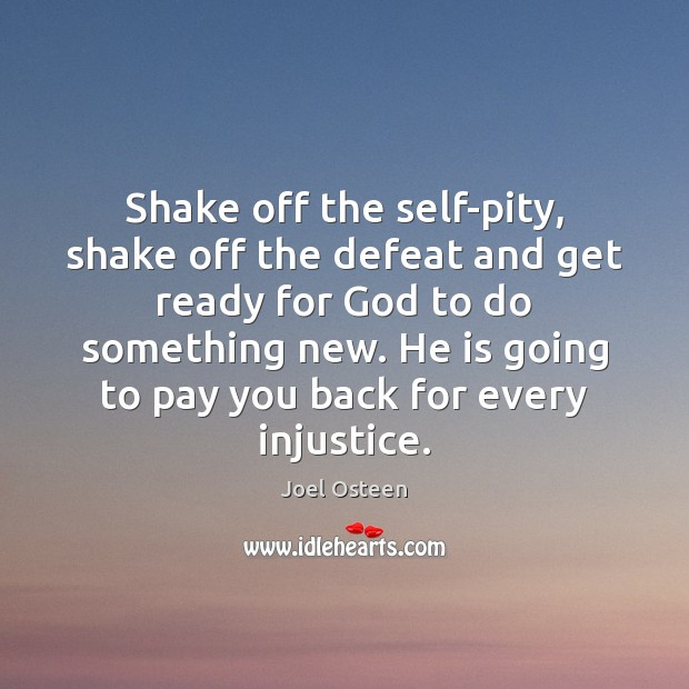 Image, Shake off the self-pity, shake off the defeat and get ready for