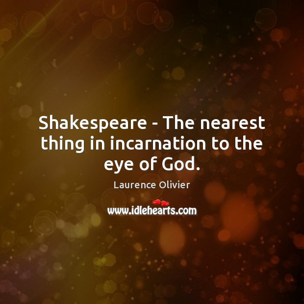 Shakespeare – The nearest thing in incarnation to the eye of God. Image