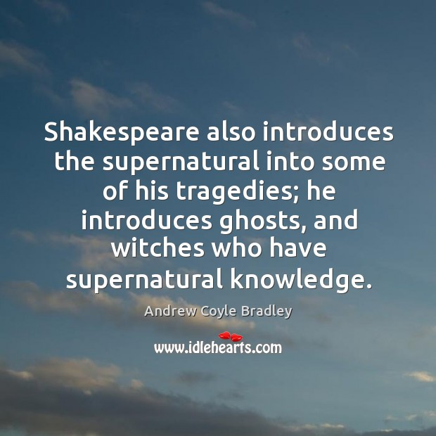 Image, Shakespeare also introduces the supernatural into some of his tragedies