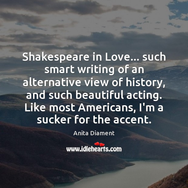 Image, Shakespeare in Love… such smart writing of an alternative view of history,