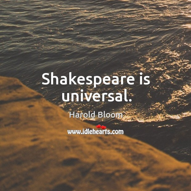 Shakespeare is universal. Harold Bloom Picture Quote