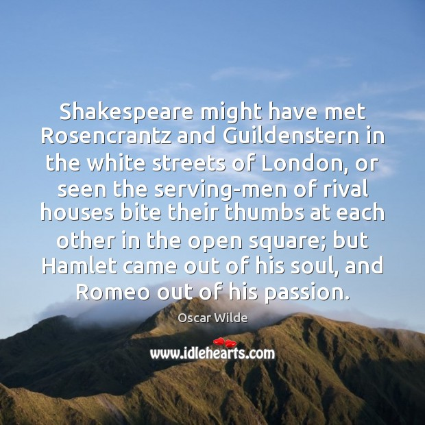 Shakespeare might have met Rosencrantz and Guildenstern in the white streets of Oscar Wilde Picture Quote