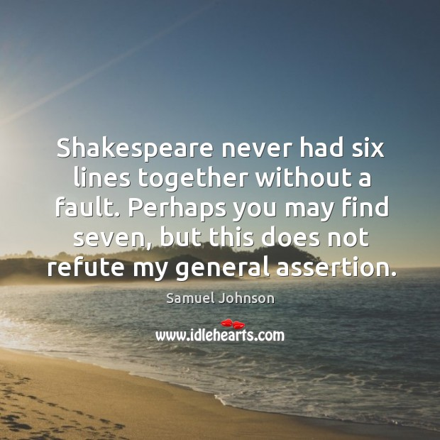 Image, Shakespeare never had six lines together without a fault. Perhaps you may