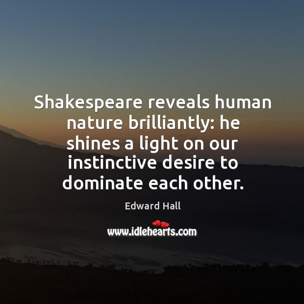 Shakespeare reveals human nature brilliantly: he shines a light on our instinctive Image