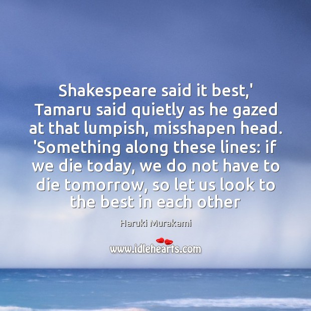 Shakespeare said it best,' Tamaru said quietly as he gazed at Haruki Murakami Picture Quote