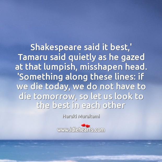 Shakespeare said it best,' Tamaru said quietly as he gazed at Haruki Murakami Picture Quote