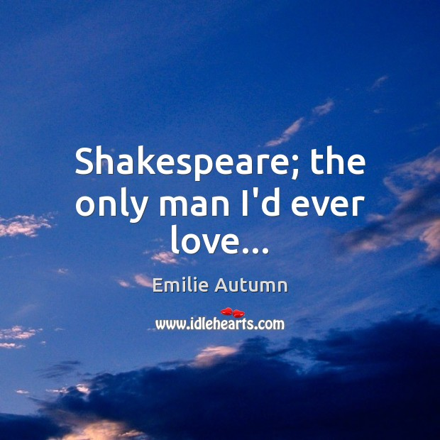 Shakespeare; the only man I'd ever love… Image